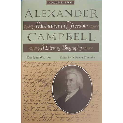 Alexander Campbell: Adventurer in Freedom, a Literary Biography, Volume One – By Eva Jean Wrather